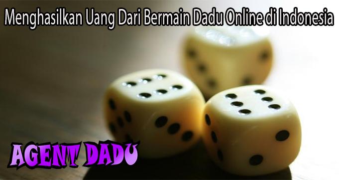 Menghasilkan Uang Dari Bermain Dadu Online di Indonesia