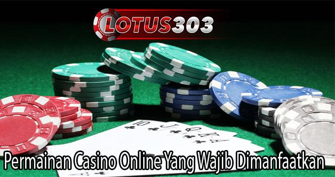 Permainan Casino Online Yang Wajib Dimanfaatkan